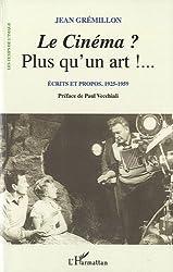 Cinema Plus Qu'un Art Ecrits et Propos 1925 1959