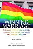 Winning Marriage: The Inside Story of How Same-Sex Couples Took on the Politicians and Punditsand Won by Marc Solomon (2015-09-15)