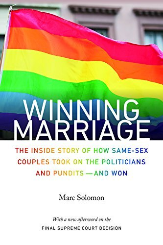 Winning Marriage: The Inside Story of How Same-Sex Couples Took on the Politicians and Pundits_and Won by Marc Solomon (2015-09-08)