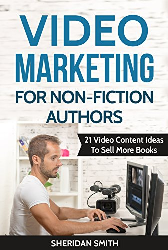Video Marketing For Non-Fiction Authors: 21 Video Content Ideas To Sell More Books (English Edition)