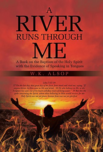 A River Runs Through Me: A Book on the Baptism of the Holy Spirit with the Evidence of Speaking in Tongues