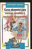 Curso elemental para varones sensibles y machistas recuperados (El Papagayo)