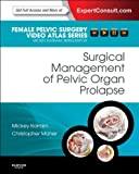 Surgical Management of Pelvic Organ Prolapse E-Book: Female Pelvic Surgery Video Atlas Series: Expert Consult: Online (Female Pelvic Video Surgery Atlas Series)