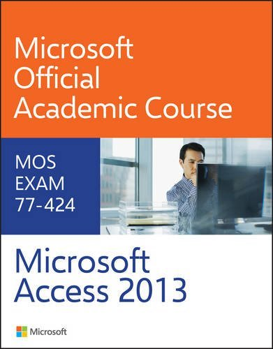77-424 Microsoft Access 2013 (Microsoft Official Academic Course Series)