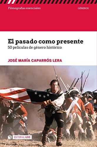 El pasado como presente. 50 películas de género histórico (Filmografías esenciales) por José María Caparrós Lera