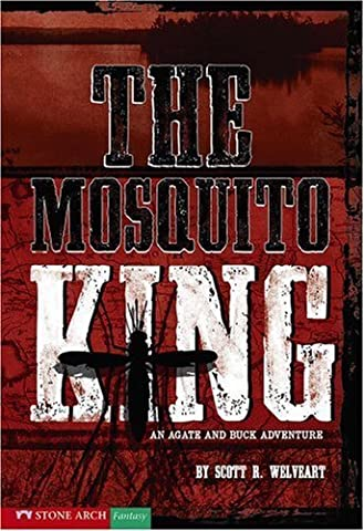 The Mosquito King: An Agate and Buck Adventure by Welvaert, Scott R. (2007) Library Binding