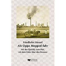 Als Oppa Mopped fuhr: Mit der Quickly zum Pütt, mit dem Käfer über den Brenner. Als das Ruhrgebiet mobil wurde