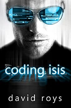 Coding Isis (English Edition) di [Roys, David]