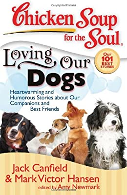 Chicken Soup for the Soul: Loving Our Dogs: Heartwarming and Humorous Stories from Chicken Soup for the Soul