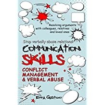 Communication skills: Resolving arguments with colleagues, relatives and loved ones. Stop verbally abuse relations!: Conflict management & Verbal abuse (English Edition)