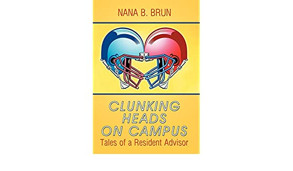 Clunking Heads on Campus : Tales of a Resident Advisor