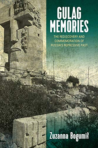 Gulag Memories: The Rediscovery and Commemoration of Russia's Repressive Past (English Edition)