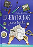 Elektronik ganz leicht: Elektronik endlich richtig verstehen und sogar Spaß daran finden!