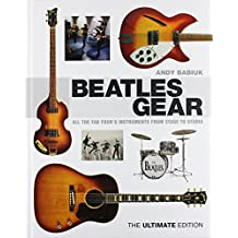 Beatles Gear: All the Fab Four's Instruments from Stage to Studio: The Ultimate Edition