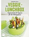 Die Veggie-Lunchbox - Vegetarisches & Veganes für die Mittagspause