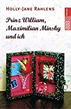 Holly-Jane Rahlens: Prinz William, Maximilian Minsky und ich