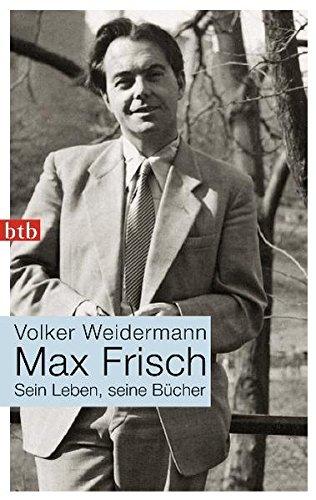 Max Frisch: Sein Leben, seine Bücher -