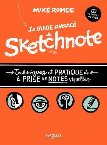Le guide avancé du sketchnote: Techniques et pratique de la prise de notes visuelles par Mike Rohde