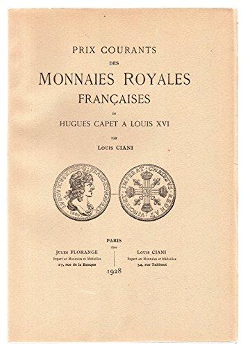 Ciani L. - Prix Courants Des Monnaies Royales Francaises De Hugues Capet A Louis Xvi