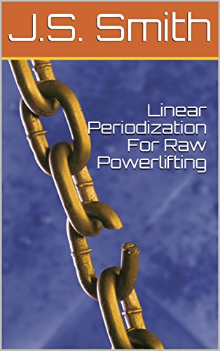 Linear Periodization For Raw Powerlifting (English Edition) por J.S.  Smith