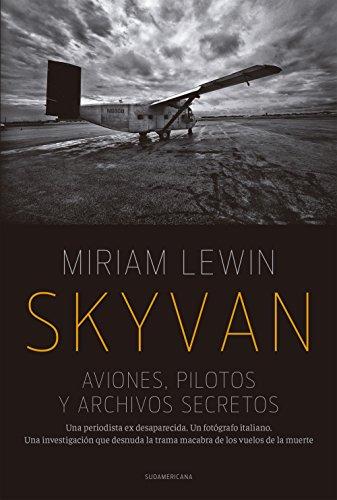Skyvan. Aviones, pilotos y archivos secretos: Una periodista es desaparecida. Un fotógrafo italiano. Una investigación que desnuda la trama macabra de los vuelos de la muerte