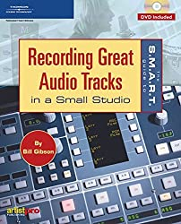 The S.M.A.R.T. Guide to Recording Great Audio Tracks in a Small Studio (Book & DVD) by Bill A. Gibson (2011-04-01)