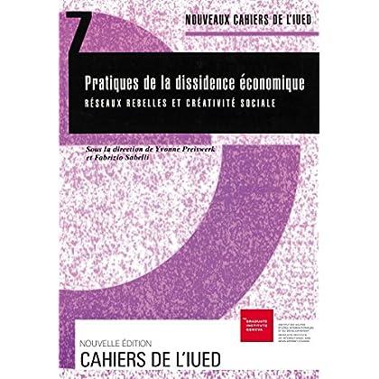 Pratiques de la dissidence économique: Réseaux rebelles et créativité sociale (Cahiers de l'IUED)