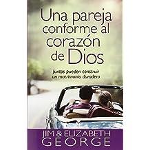 Una Pareja Conforme al Corazon de Dios: Juntos Pueden Construir un Matrimonio Duradero = A Couple After God's Own Heart