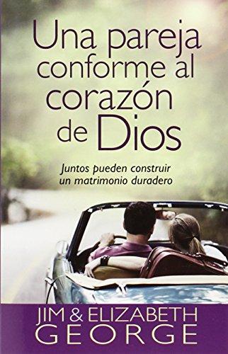 Una Pareja Conforme Al Corazón de Dios: Juntos Pueden Construir Un Matrimonio Duradero = A Couple After God's Own Heart