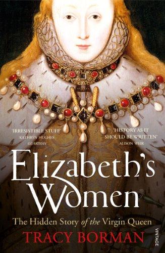 Elizabeth's Women: The Hidden Story of the Virgin Queen (English Edition)