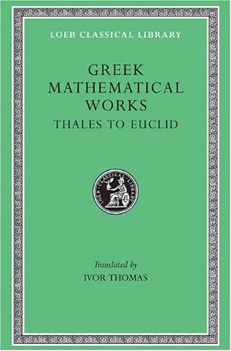 greek-mathematical-works-volume-i-thales-to-euclid-loeb-classical-library-no-335-1939-01-01