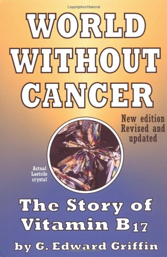 A World without Cancer: The Story of Vitamin B17 por G.Edward Griffin