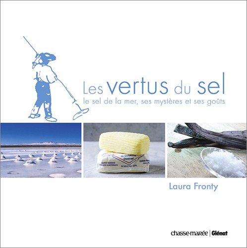 Les vertus du sel : Le sel de la mer, ses mystères et ses goûts par Laura Fronty