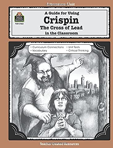 A Guide for Using Crispin: The Cross of Lead in the Classroom: The Cross of Lead in the Classroom (Literature Units)