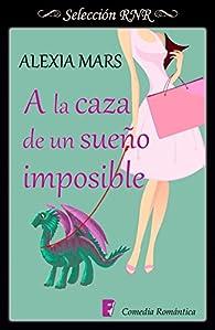 A la caza de un sueño imposible par Alexia Mars