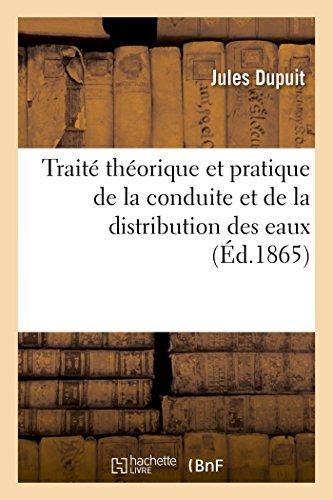 Traité théorique et pratique de la conduite et de la distribution des eaux