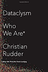 Dataclysm: Who We Are (When We Think No One's Looking) by Christian Rudder (2014-09-09)