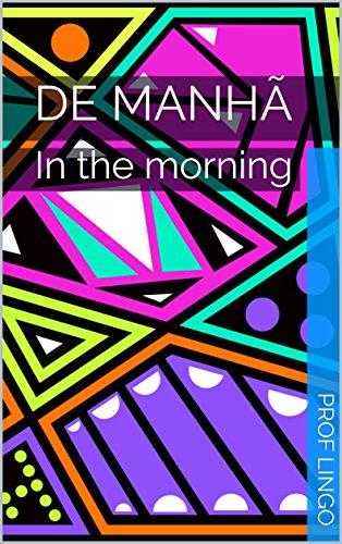 De manhã: In the morning (Portuguese Edition)