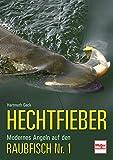Hechtfieber: Modernes Angeln auf den Raubfisch Nr. 1