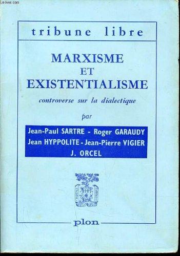 Marxisme et existentialisme controverse sur la dialectique
