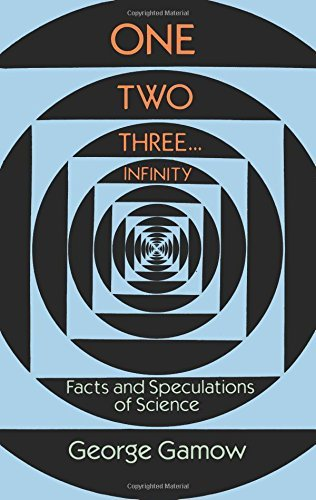 One Two Three . . . Infinity: Facts and Speculations of Science (Dover Books on Mathematics) by George Gamow (1988-09-01)