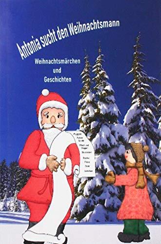 Antonia sucht den Weihnachtsmann: Weihnachtsmärchen und Geschichten