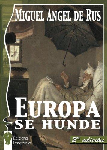 Europa Se Hunde (Narrativa) por Miguel Ángel de Rus García