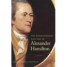 The Revolutionary Writings of Alexander Hamilton (English Edition)