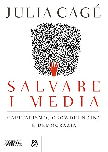 Salvare i media: Capitalismo, crowdfunding e democrazia (Overlook)