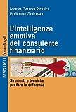 L'intelligenza emotiva del consulente finanziario. Strumenti e tecniche per fare la differenza