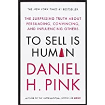 To Sell is Human: The Surprising Truth About Persuading, Convincing, and Influencing Others by Daniel H. Pink (2014-01-16)