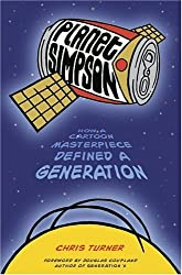 Planet Simpson: How A Cartoon Masterpiece Defined A Generation by Chris Turner (2004-10-12)