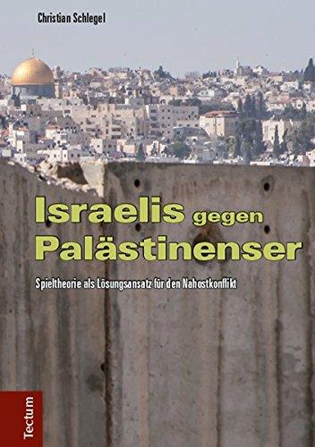 Israelis gegen Palästinenser: Spieltheorie als Lösungsansatz für den Nahostkonflikt