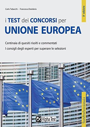 I test dei concorsi per Unione Europea. Centinaia di quesiti risolti e commentati (TestProfessionali) por Carlo Tabacchi